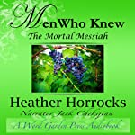 Men Who Knew the Mortal Messiah: Stories of 12 Men from the New Testament | Heather Horrocks