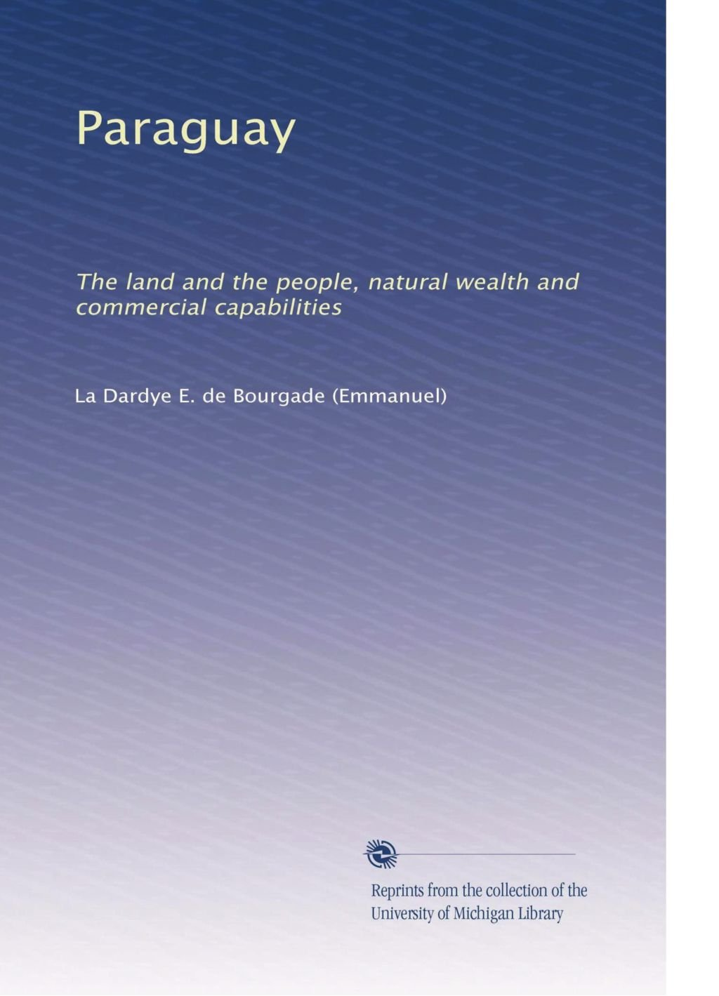 Paraguay: The land and the people, natural wealth and commercial capabilities