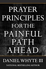 Prayer Principles for the Painful Path Ahead Kindle Edition