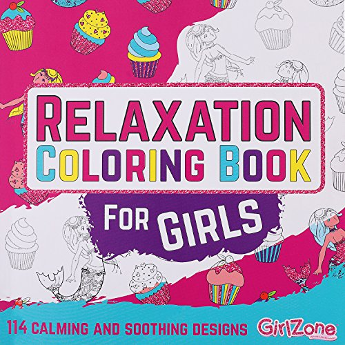 GirlZone Gifts for Girls: Relaxation Coloring Book for Girls: A Zen Coloring Pad for Kids. Great Birthday Gifts Present for Girls 6 7 8 9 10 11 Years Old.