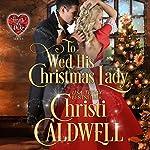 To Wed His Christmas Lady | Christi Caldwell