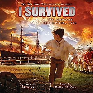 I Survived the American Revolution, 1776: I Survived, Book 15 Audiobook by Lauren Tarshis Narrated by Holter Graham