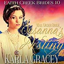 Mail Order Bride - Susanna's Destiny: Faith Creek Brides, Book 10 Audiobook by Karla Gracey Narrated by Alan Taylor