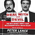 Deal with the Devil: The FBI's Secret Thirty-Year Relationship with a Mafia Killer | Peter Lance