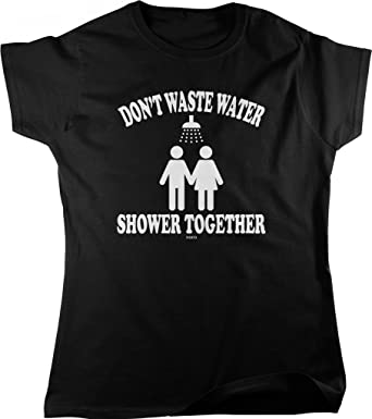 abbc7546aa Amazon.com: Don't Waste Water, Shower Together Women's T-shirt, NOFO ...