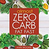 Almost Zero Carb Fat Fast: Aggressive, Deep Ketosis Method for Atkins, Keto and Low Carb Diets