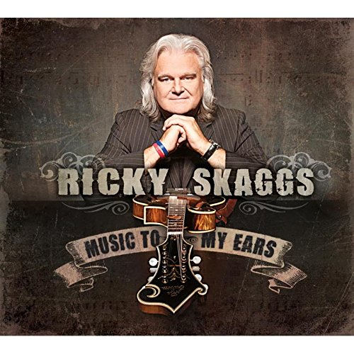 Ricky Skaggs Songs (Music To My Ears)