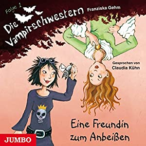 Eine Freundin zum Anbeißen (Die Vampirschwestern 1) Hörbuch