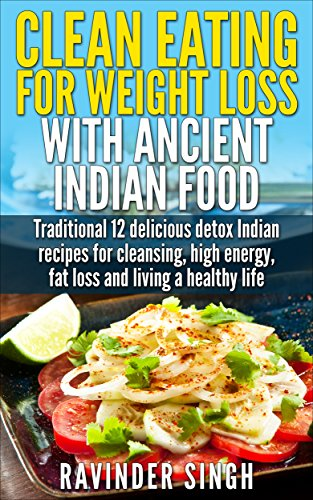 Clean Eating For Weight Loss With Ancient Indian Food: Top