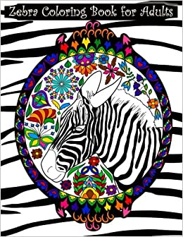Amazon Zebra Coloring Book For Adults Adult With Zebras Extreme Detail Mandalas Pretty Flowers Hearts Complex Swirls Paisley