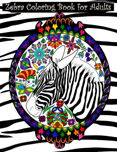 Zebra Coloring Book for Adults: Adult coloring book with zebras, extreme detail mandalas, pretty flowers, hearts, complex swirls, paisley, intricate ... designs featuring amazing wild - Book Zebra Coloring
