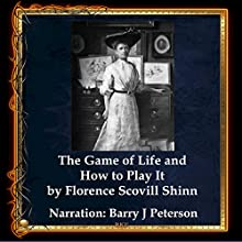 The Game of Life and How to Play It Audiobook by Florence Scovel Shinn Narrated by Barry J. Peterson