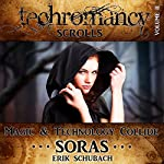 Soras : Techromancy Scrolls, Book 2   Erik Schubach