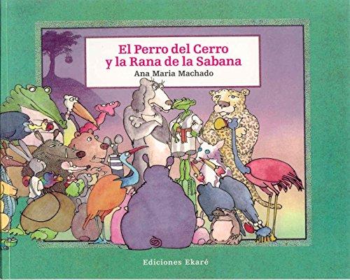 El perro del cerro y la rana de la sabana [Clarisa De LA Rosa - MacHado Ana Maria - Ana Maria Machado] (Tapa Blanda)
