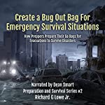 Create a Bug Out Bag for Emergency Survival Situations: How Preppers Prepare Their Go Bags for Evacuations to Survive Disasters: Disaster Preparation and Survival, Book 2 | Richard Lowe Jr