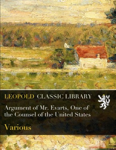 Read Online Argument of Mr. Evarts, One of the Counsel of the United States PDF