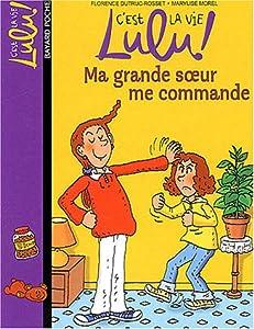 """Afficher """"C'est la vie Lulu ! Ma grande soeur me commande"""""""