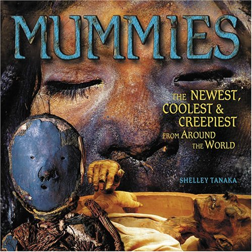Mummies: The Newest, Coolest & Creepiest from Around the World