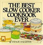 The Best Slow Cooker Cookbook Ever, Natalie H. Haughton, 0060172665
