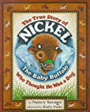 The True Story of Nickel the Baby Buffalo Who Thought He Was a Dog, Nancy Savage, 0966913019