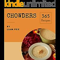 Chowders 365: Enjoy 365 Days With Amazing Chowder Recipes In Your Own Chowder Cookbook! (Seafood Chowder, Clam Chowder Cookbook, Corn Chowder Recipe, Clam Chowder Recipe Book, Chowder Book) [Book 1]