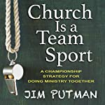 Church Is a Team Sport: A Championship Strategy for Doing Ministry Together | Jim Putman
