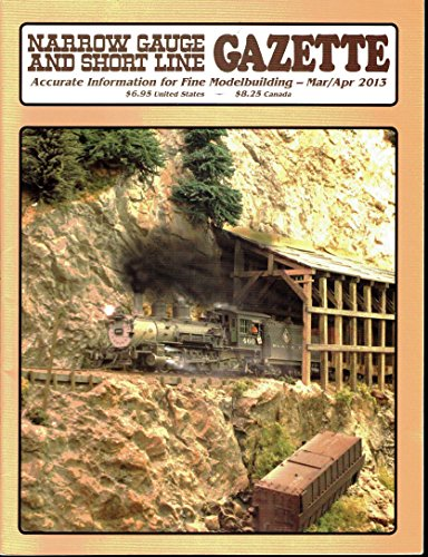 Narrow Gauge and Short Line Gazette - Accurate information for fine modelmaking - March/April 2013 - special feature: a new modeling adventure, the Colorado Midland in Proto