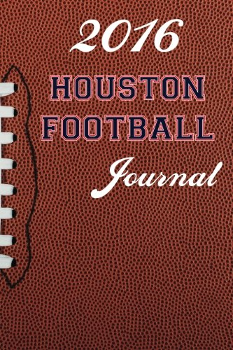 2016 Houston Football Journal (2016 Football Journal) (Volume 20)
