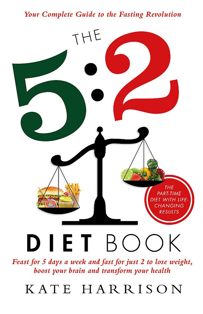 The 5 2 Diet Book Feast For 5 Days A Week And Fast For Just 2 To