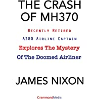THE CRASH OF MH370: Recently Retired A380 Airline Captain Explores the Mystery of the Doomed Airliner