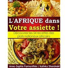 L'AFRIQUE dans Votre assiette ! Découvrez les 54 recettes des plats nationaux africains. (French Edition)