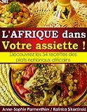l afrique dans votre assiette d?couvrez les 54 recettes des plats nationaux africains french edition