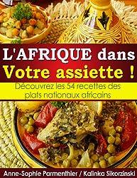 L'AFRIQUE dans Votre assiette ! Découvrez les 54 recettes des plats nationaux africains.