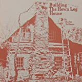 Building the Hewn Log House, Charles McRaven, 0690018274