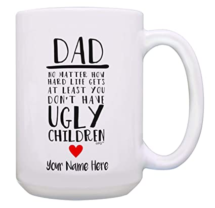 e183cb72079 Amazon.com: Personalized Fathers Day Mug At Least you Don't have ...