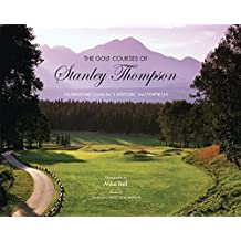 The Golf Courses of Stanley Thompson: Celebrating Canada's Historic Masterpieces