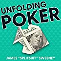 Unfolding Poker: Advanced Answers to the Most Frequently Asked Poker Questions Audiobook by James Sweeney Narrated by James
