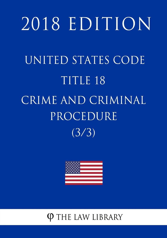 Read Online United States Code - Title 18 - Crimes and Criminal Procedure (3/3) (2018 Edition) pdf epub