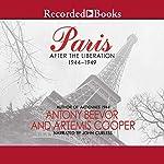 Paris: After the Liberation 1944-1949 | Antony Beevor,Artemis Cooper