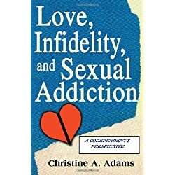 Love, Infidelity, and Sexual Addiction: A Codependent's Perspective
