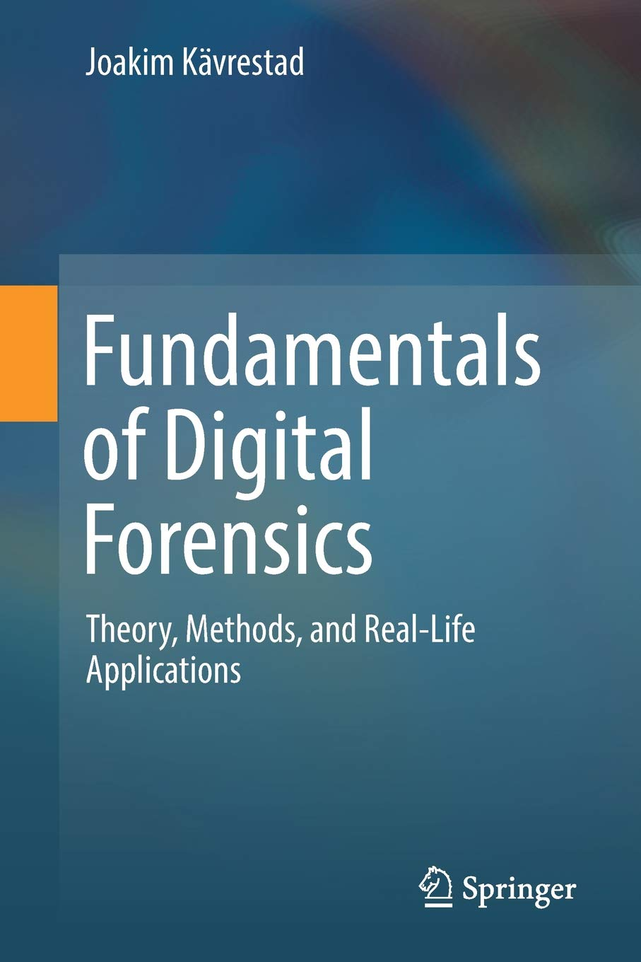 Download Fundamentals of Digital Forensics: Theory, Methods, and Real-Life Applications pdf epub
