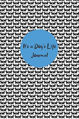- It's a Dog's Life Journal: Small and Cute Dog Silhouette Prints Notebook on White Background   110 Pages   Only for Real Dog Lovers
