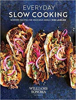 Everyday Slow Cooking: Modern Recipes for Delicious Meals: Kim Laidlaw: 9781681883847: Amazon.com: Books