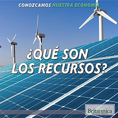 Que Son Los Recursos? (What Are Resources?) (Conozcamos Nuestra Economia (Let's Find Out! Community Econo) (Spanish Edition) pdf