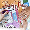 Love by Design Audiobook by S.W. Andersen Narrated by Alexandra Shawnee, Gabra Zackman