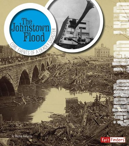 The Johnstown Flood: Core Events of a Deadly Disaster (What Went Wrong?)