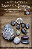 Meditative Mandala Stones: Create Beautiful Designs while Relaxing and Focusing
