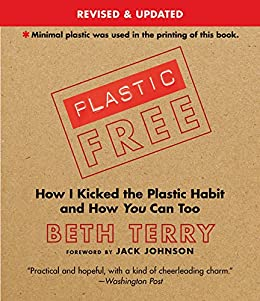 Plastic-Free: How I Kicked the Plastic Habit and How You Can Too by [Terry, Beth]