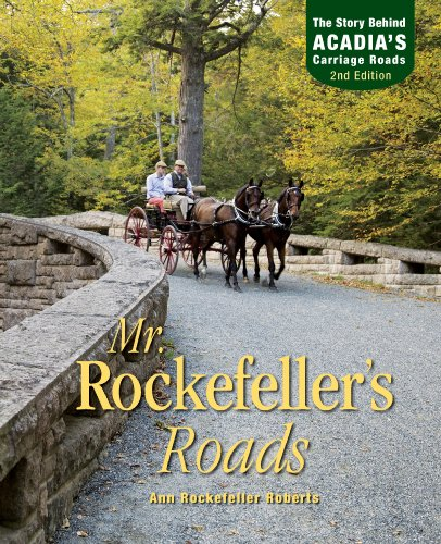 (Mr. Rockefeller's Roads: The Untold Story of Acadia's Carriage Roads)