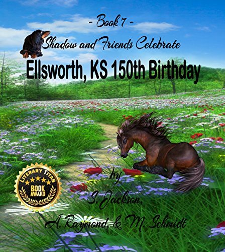 Shadow and Friends Celebrate Ellsworth, KS 150th Birthday (Book Seven of Shadow and Friends Series 7) by [Jackson, S, Raymond, A, Schmidt, M]